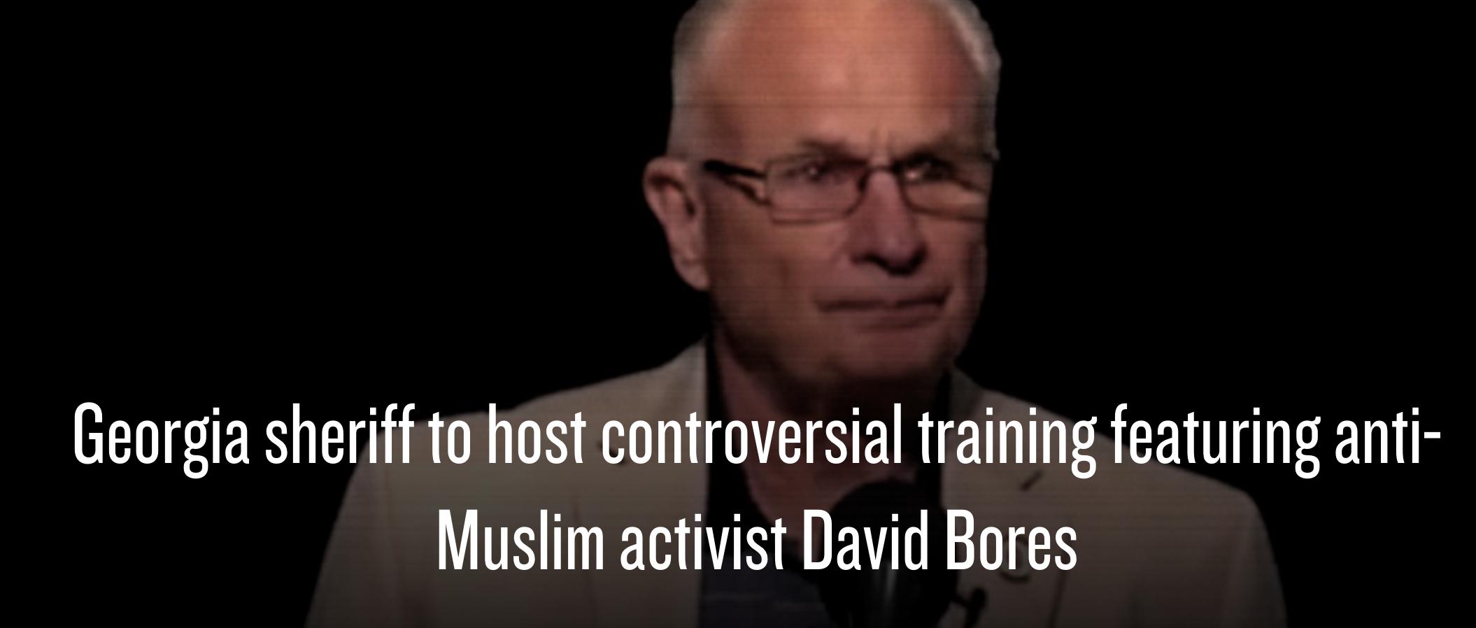 Georgia Sheriff To Host Controversial Training Featuring Anti-Muslim Activist David Bores