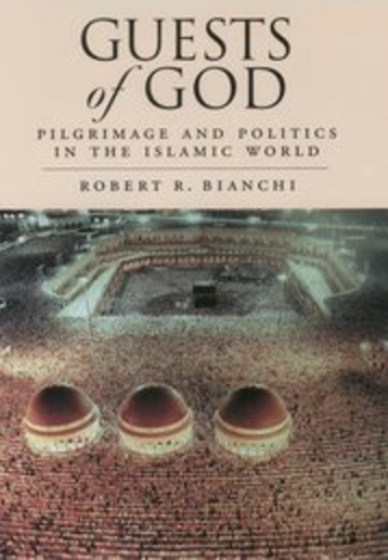 Guests of God: Pilgrimage and Politics in the Islamic World