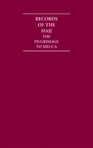 Records of the Hajj: A Documentary History of the Pilgrimage to Mecca