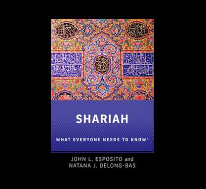 John L. Esposito and Natana J. DeLong-Bas, Shariah: What Everyone Needs to Know (New Texts Out Now)
