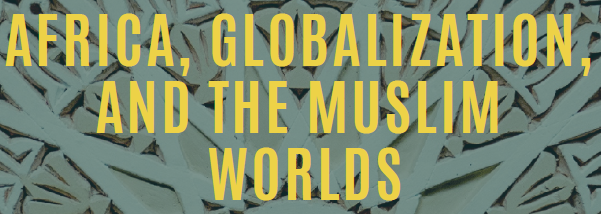 Africa, Globalization, and the Muslim Worlds