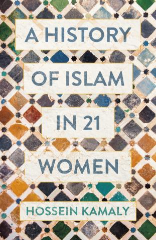 Saints, Scholars and Queens: The Women who Helped Forge Islam